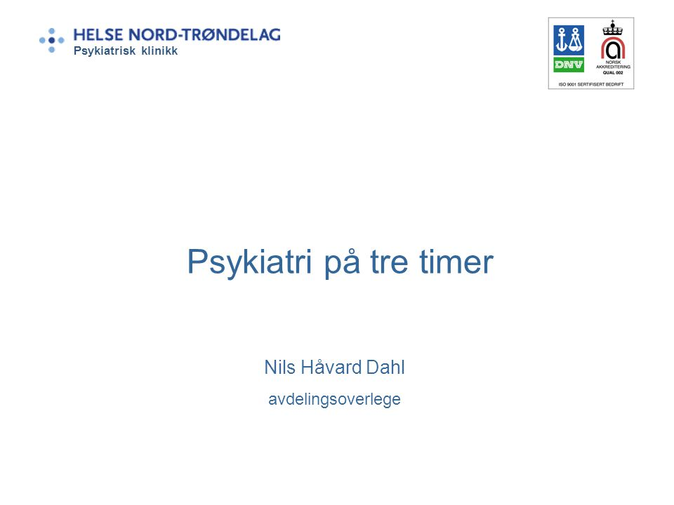 Psykiatri på tre timer Nils Håvard Dahl avdelingsoverlege