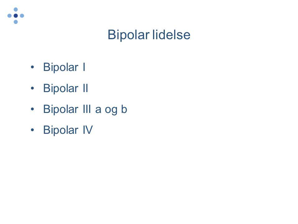 Bipolar lidelse Bipolar I Bipolar II Bipolar III a og b Bipolar IV