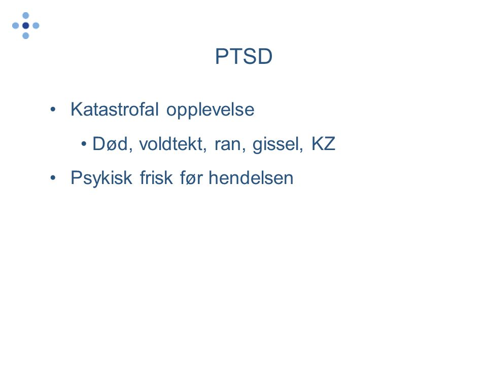 PTSD Katastrofal opplevelse Død, voldtekt, ran, gissel, KZ