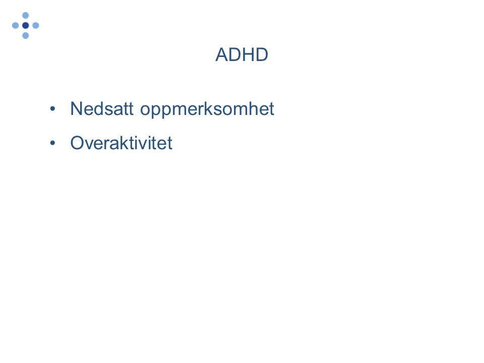 ADHD Nedsatt oppmerksomhet Overaktivitet