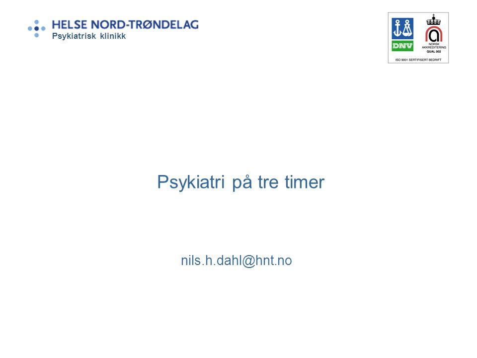Psykiatrisk klinikk Psykiatri på tre timer nils.h.dahl@hnt.no