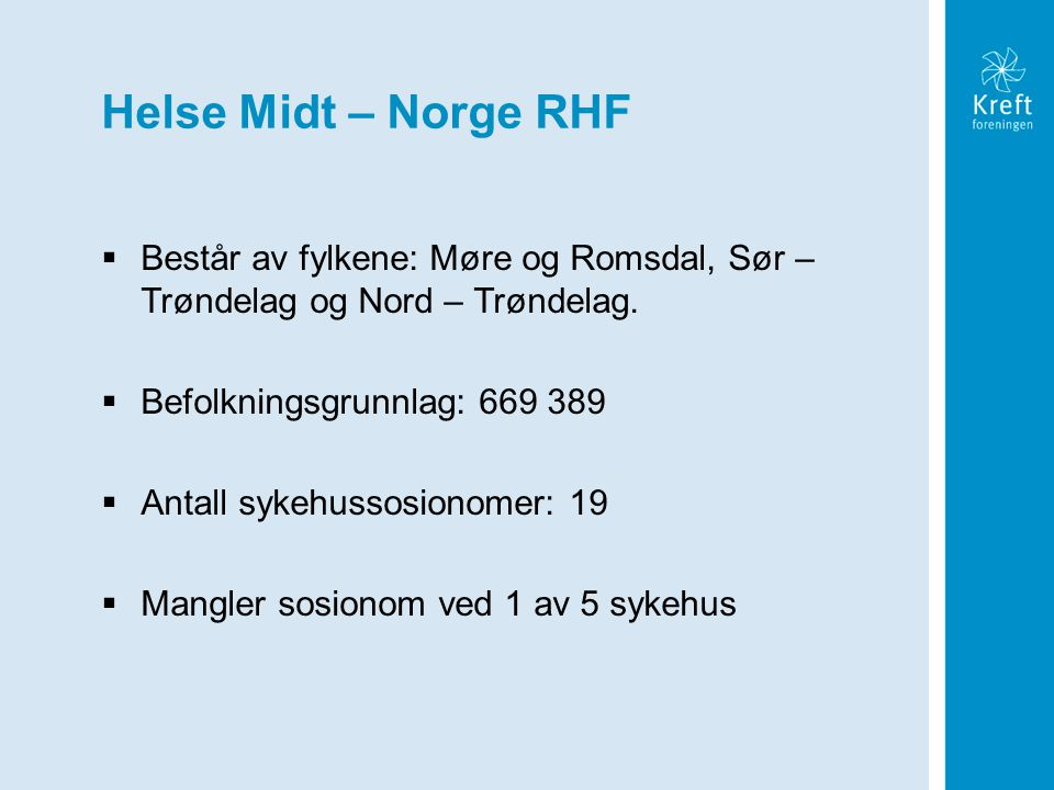 Helse Midt – Norge RHF Består av fylkene: Møre og Romsdal, Sør – Trøndelag og Nord – Trøndelag. Befolkningsgrunnlag: 669 389.