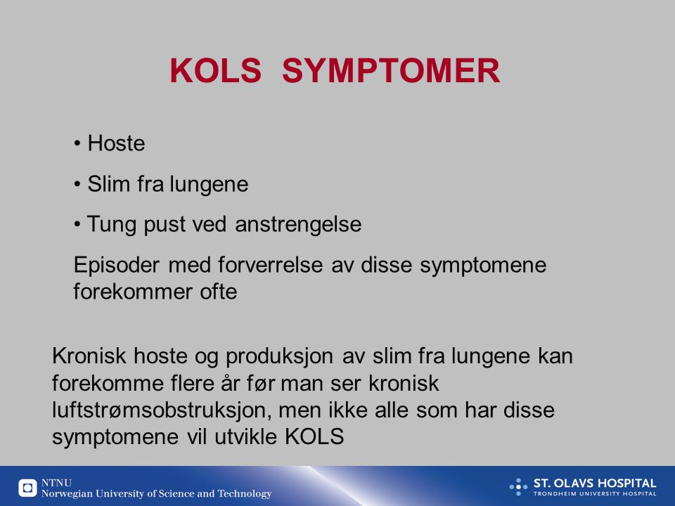 KOLS SYMPTOMER Hoste Slim fra lungene Tung pust ved anstrengelse