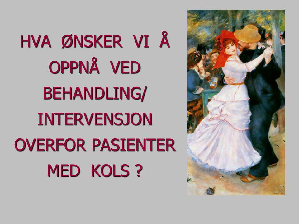HVA ØNSKER VI Å OPPNÅ VED BEHANDLING/ INTERVENSJON OVERFOR PASIENTER MED KOLS