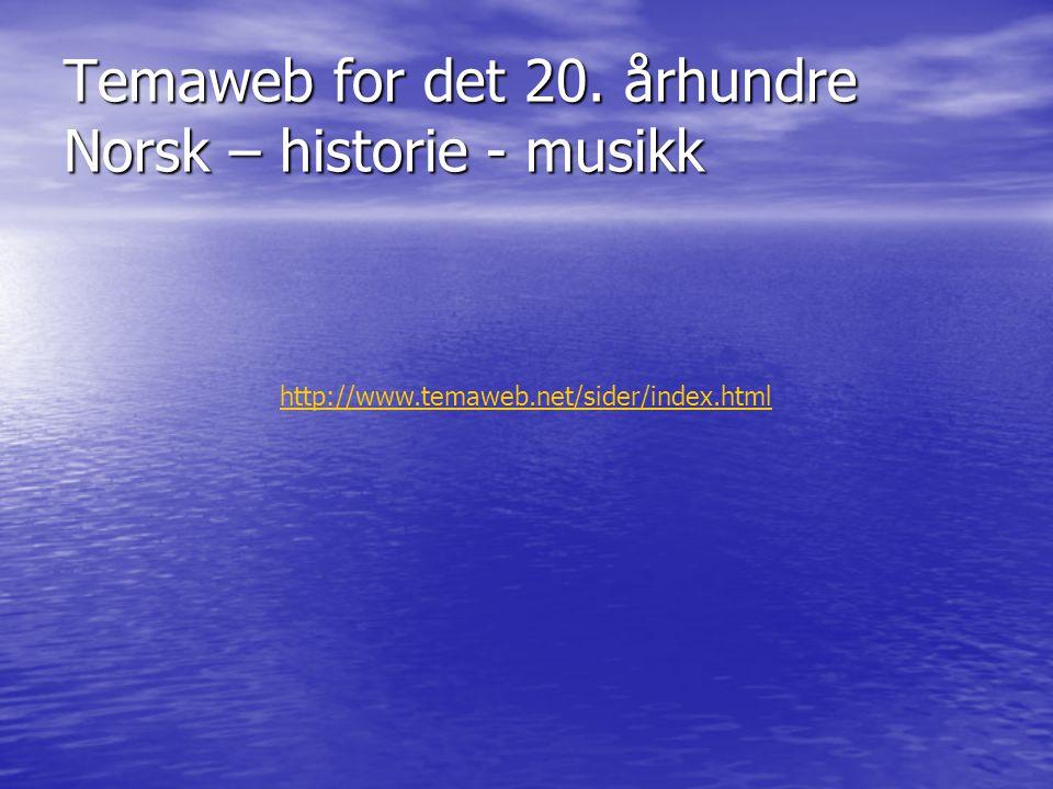 Temaweb for det 20. århundre Norsk – historie - musikk
