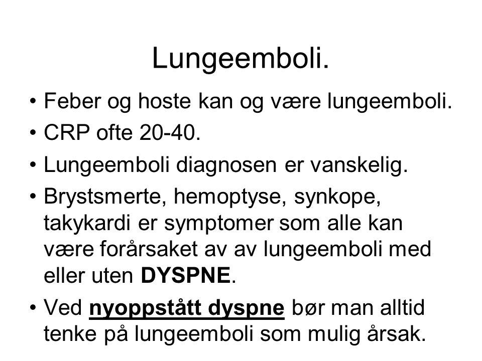 Lungeemboli. Feber og hoste kan og være lungeemboli. CRP ofte 20-40.