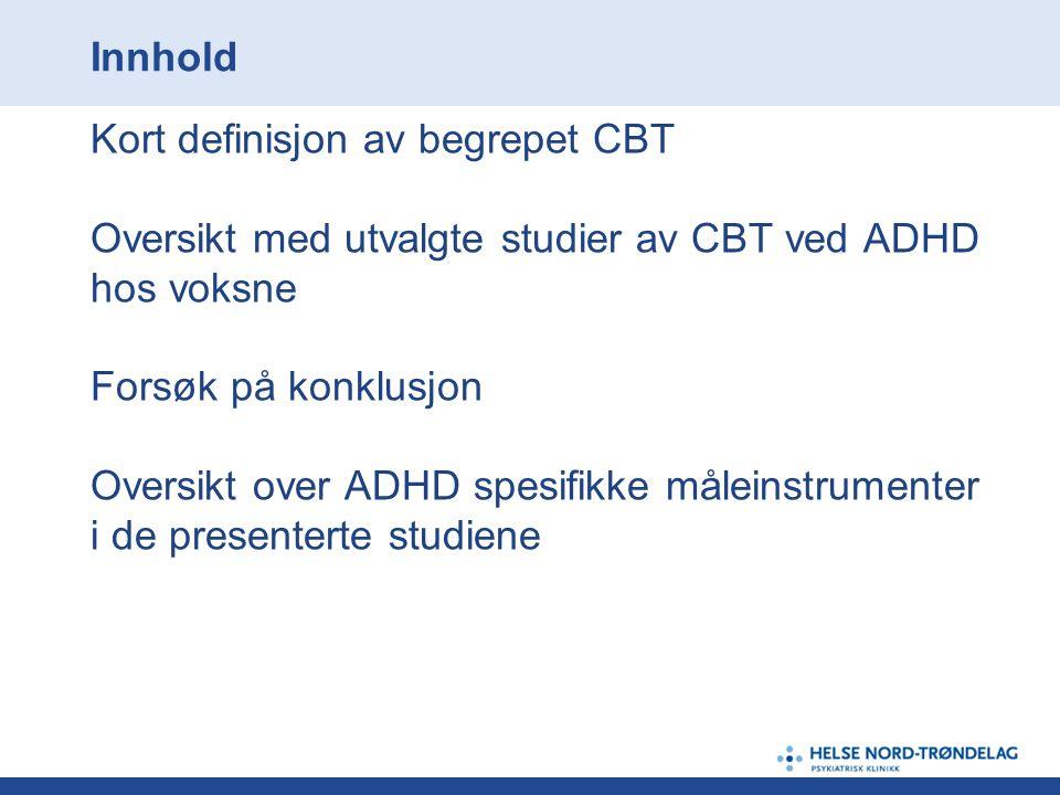 Innhold Kort definisjon av begrepet CBT. Oversikt med utvalgte studier av CBT ved ADHD. hos voksne.
