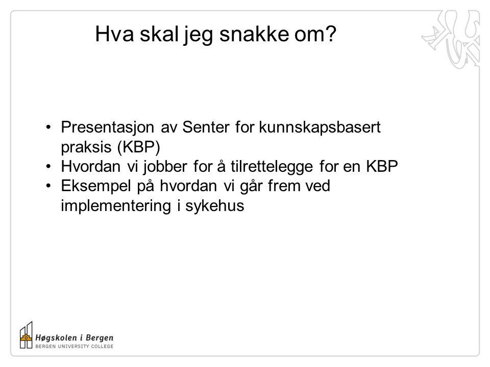 Hva skal jeg snakke om Presentasjon av Senter for kunnskapsbasert praksis (KBP) Hvordan vi jobber for å tilrettelegge for en KBP.