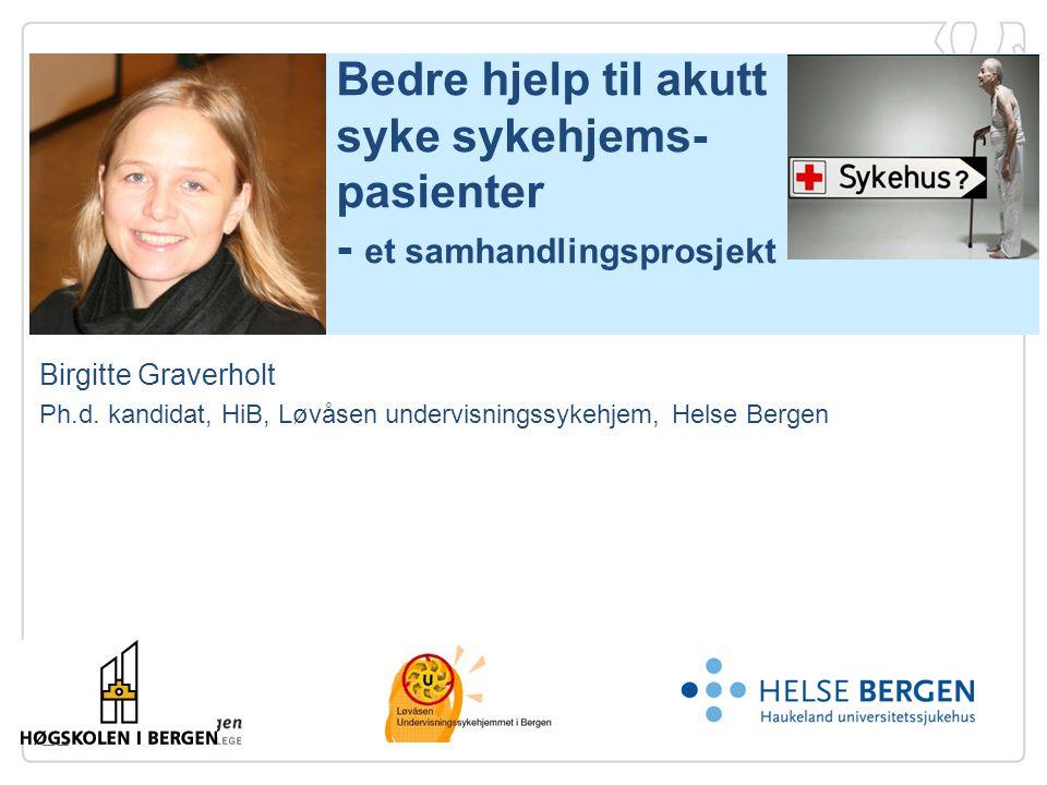 Bedre hjelp til akutt syke sykehjems- pasienter - et samhandlingsprosjekt 