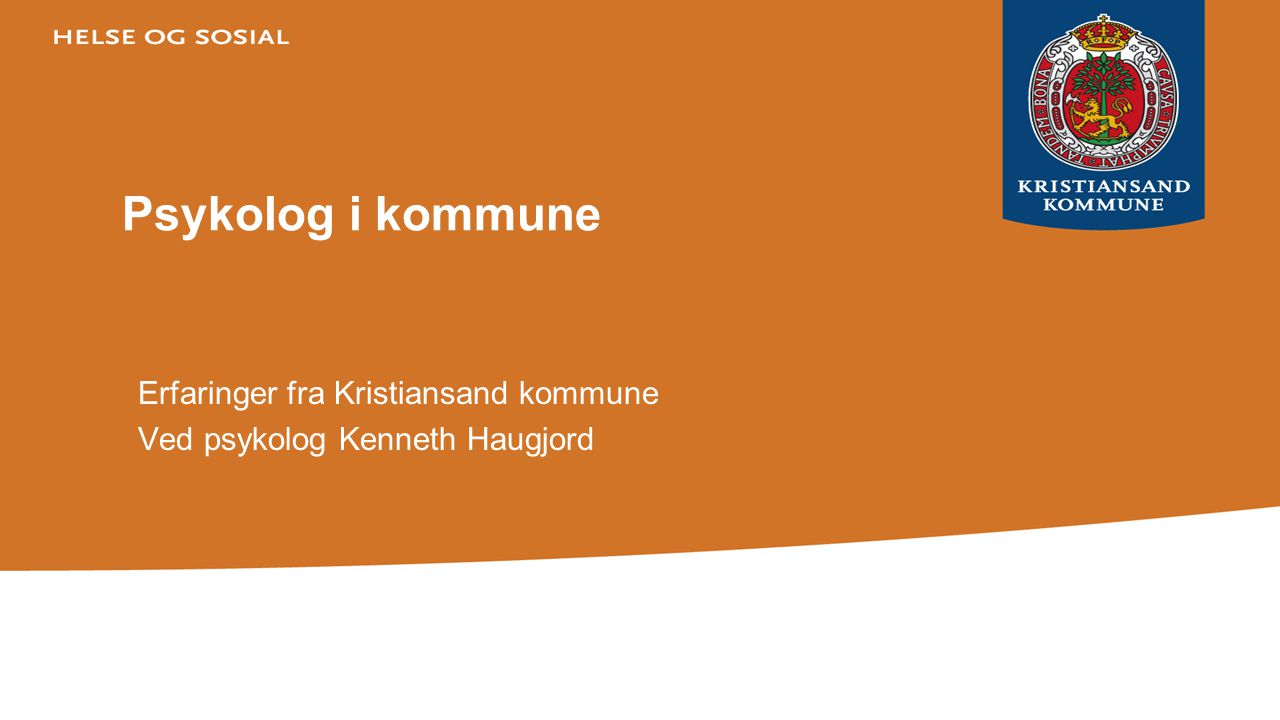 Erfaringer fra Kristiansand kommune Ved psykolog Kenneth Haugjord