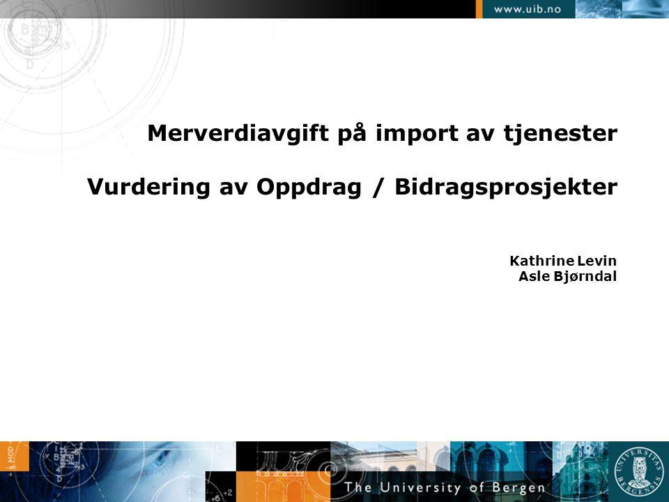Merverdiavgift på import av tjenester Vurdering av Oppdrag / Bidragsprosjekter Kathrine Levin Asle Bjørndal