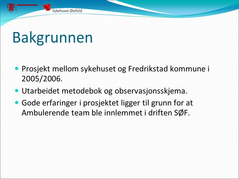 Bakgrunnen Prosjekt mellom sykehuset og Fredrikstad kommune i 2005/2006. Utarbeidet metodebok og observasjonsskjema.
