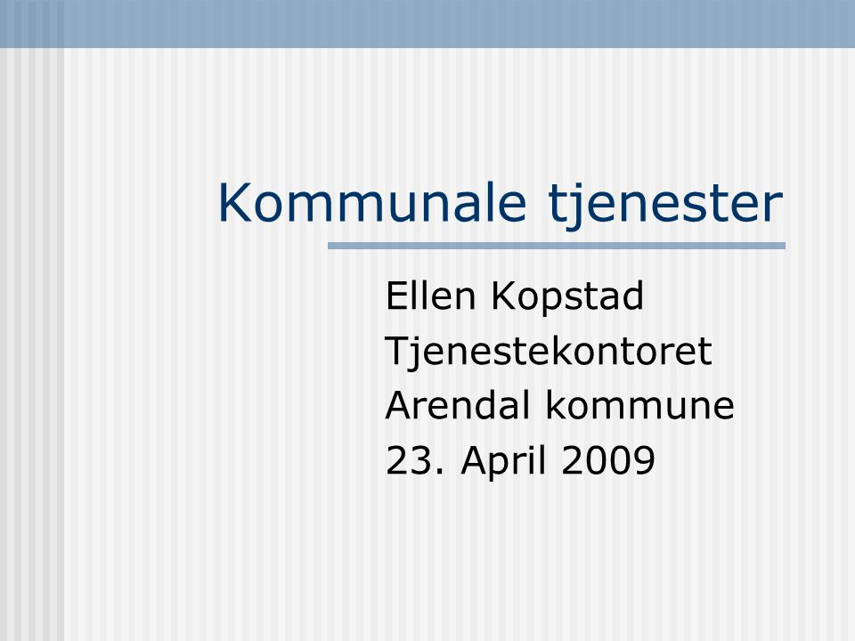 Ellen Kopstad Tjenestekontoret Arendal kommune 23. April 2009