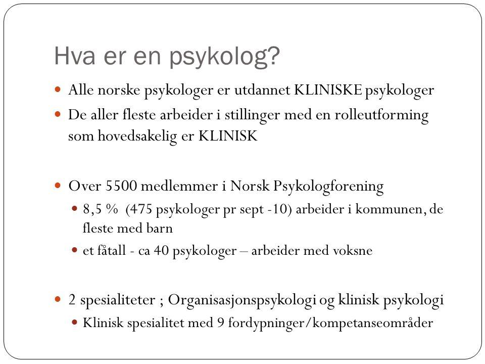 Hva er en psykolog Alle norske psykologer er utdannet KLINISKE psykologer.