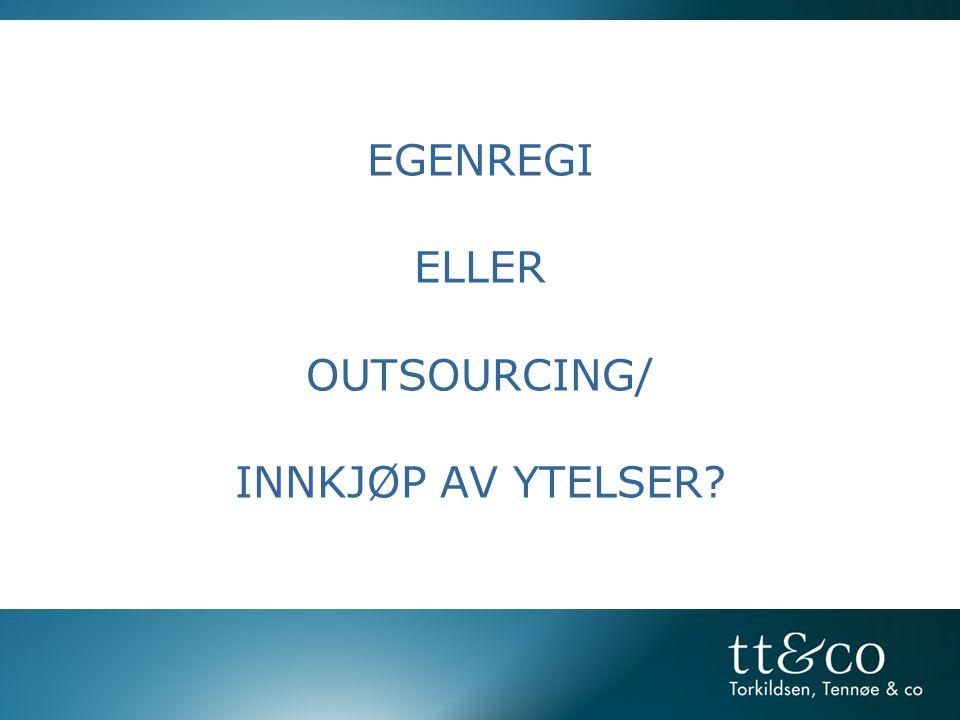 EGENREGI ELLER OUTSOURCING/ INNKJØP AV YTELSER