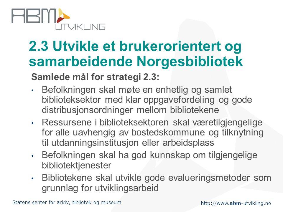 2.3 Utvikle et brukerorientert og samarbeidende Norgesbibliotek