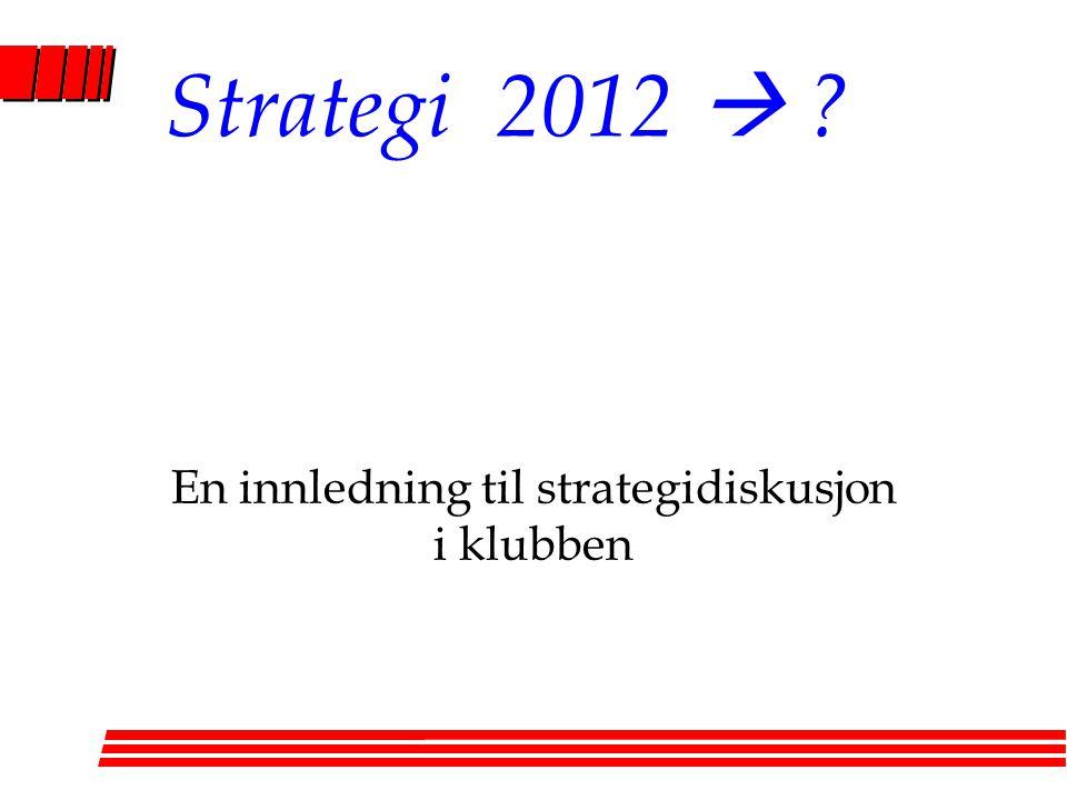 En innledning til strategidiskusjon i klubben