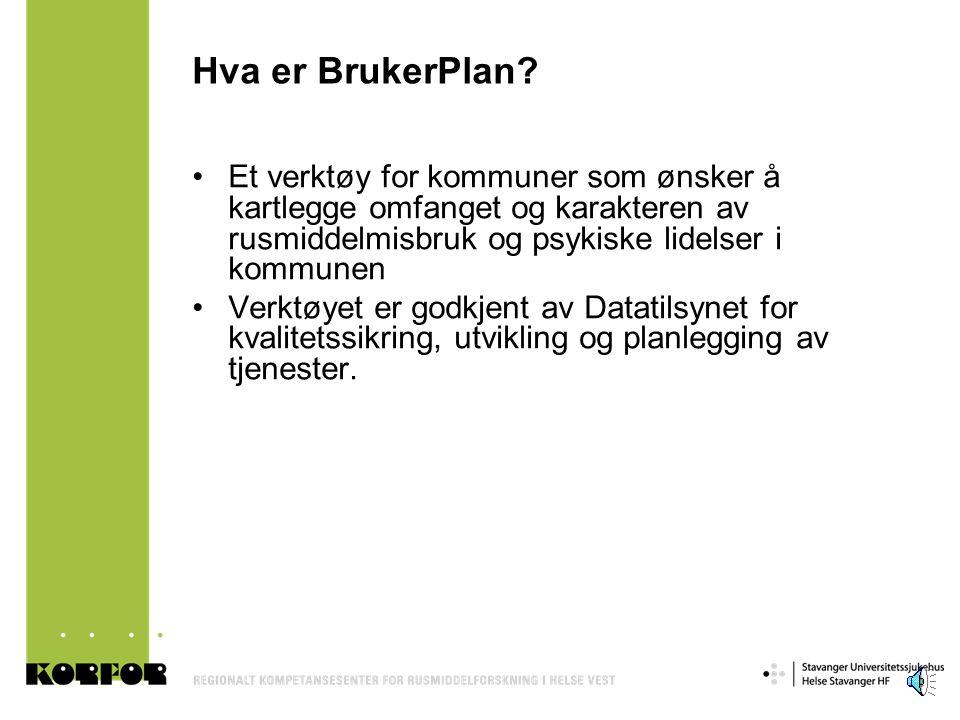 Hva er BrukerPlan Et verktøy for kommuner som ønsker å kartlegge omfanget og karakteren av rusmiddelmisbruk og psykiske lidelser i kommunen.
