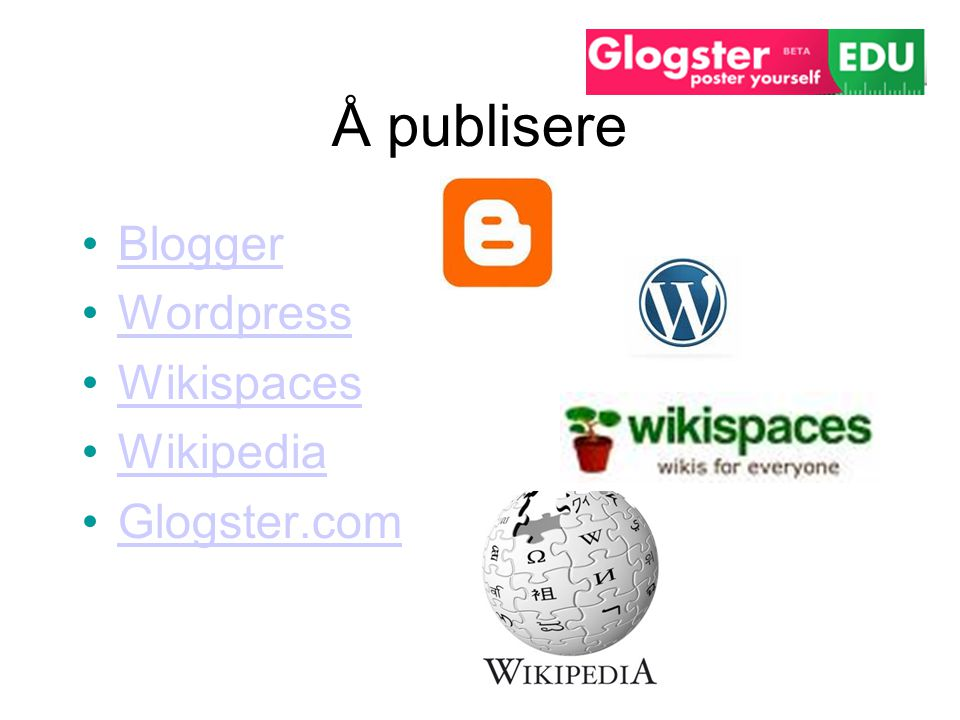 Å publisere Blogger Wordpress Wikispaces Wikipedia Glogster.com