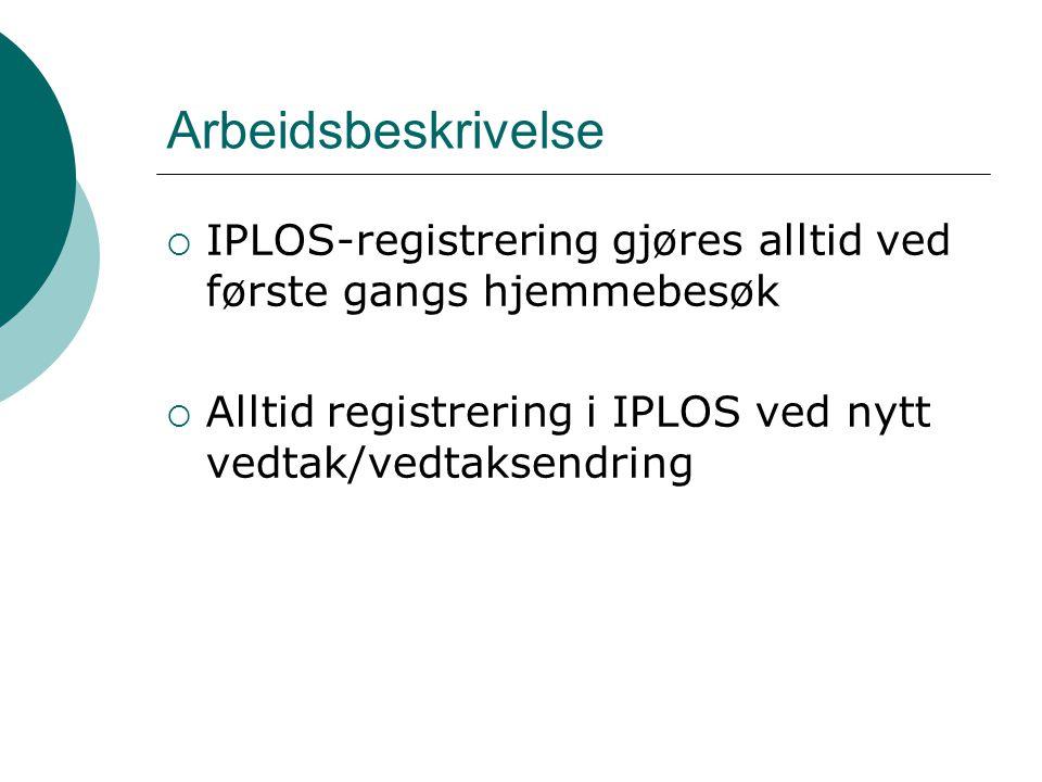 Arbeidsbeskrivelse IPLOS-registrering gjøres alltid ved første gangs hjemmebesøk.