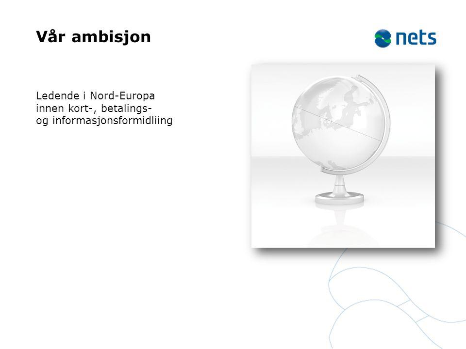 Vår ambisjon Ledende i Nord-Europa innen kort-, betalings- og informasjonsformidliing.