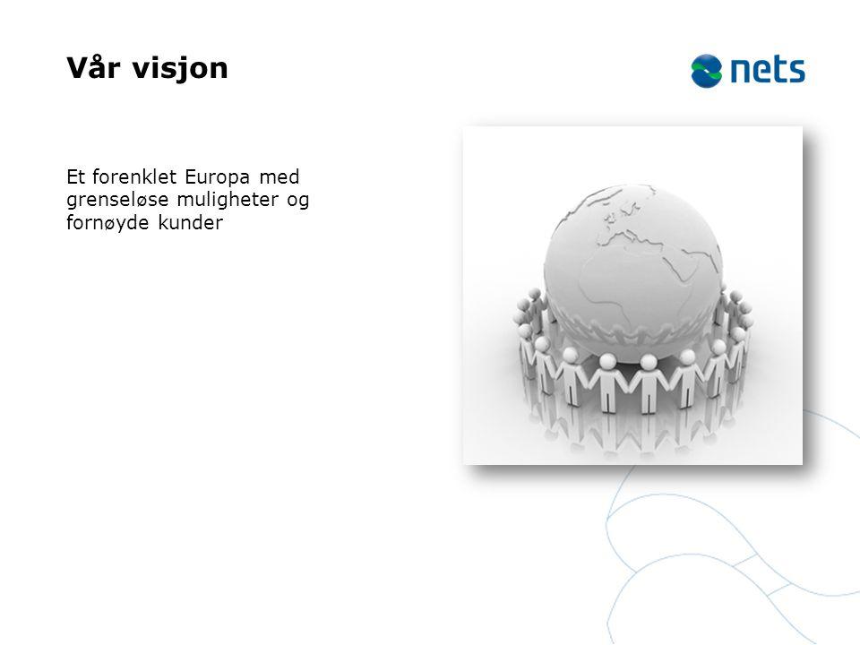 Vår visjon Et forenklet Europa med grenseløse muligheter og fornøyde kunder.