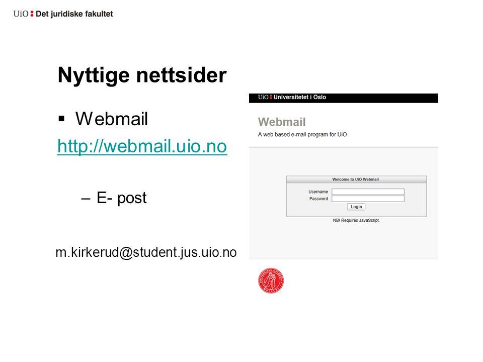 Nyttige nettsider Webmail http://webmail.uio.no E- post