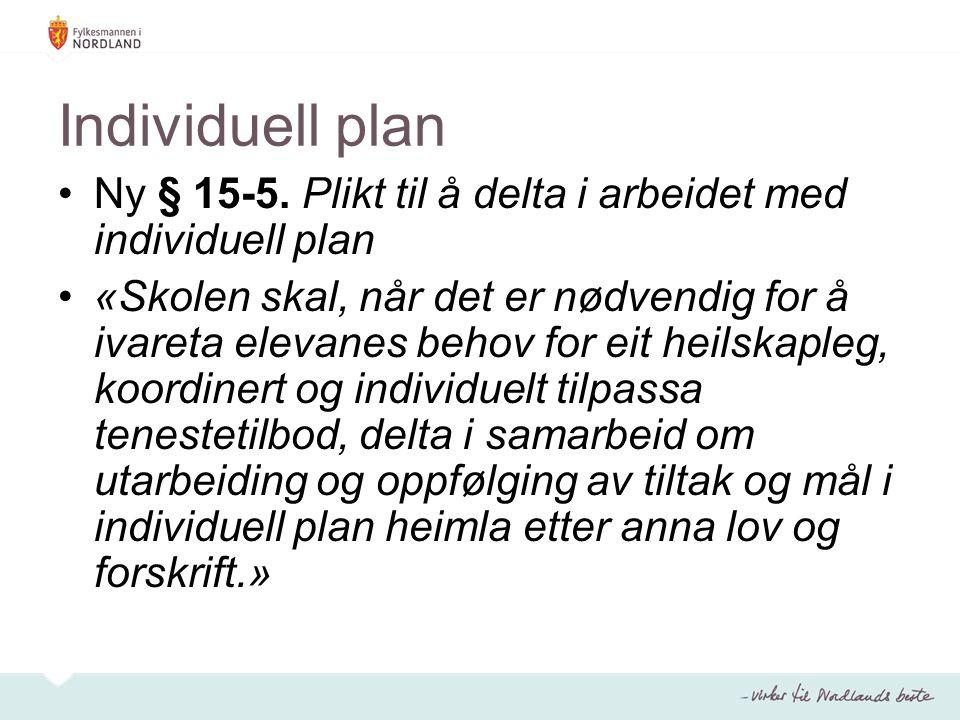 Individuell plan Ny § 15-5. Plikt til å delta i arbeidet med individuell plan.