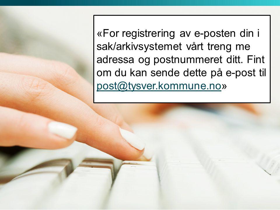 «For registrering av e-posten din i sak/arkivsystemet vårt treng me adressa og postnummeret ditt.