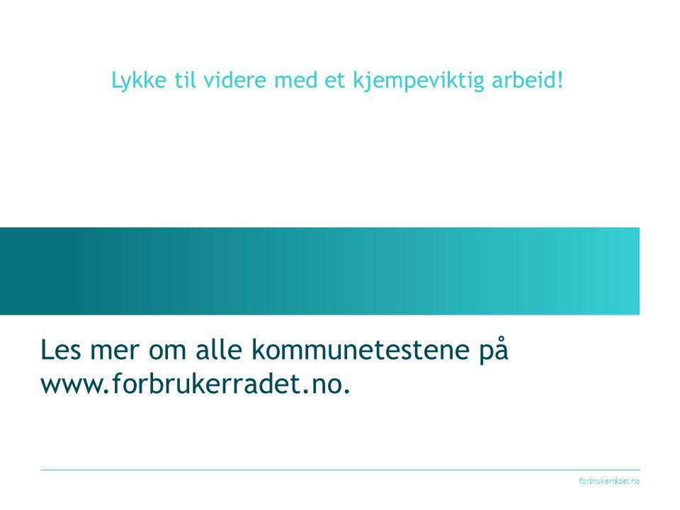 Les mer om alle kommunetestene på www.forbrukerradet.no.