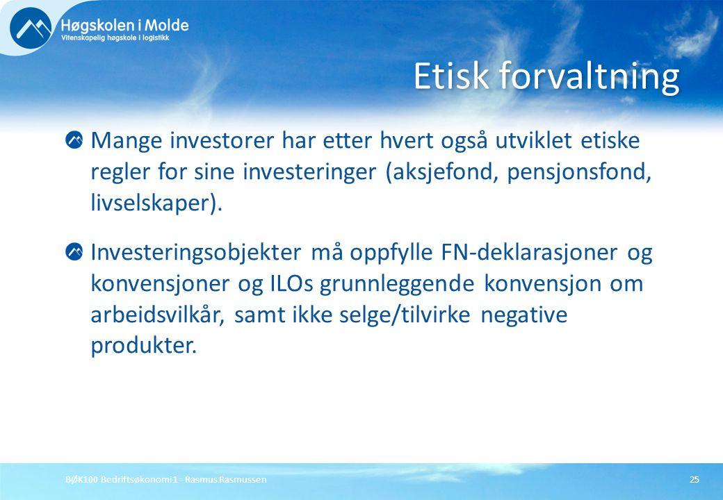 Etisk forvaltning Mange investorer har etter hvert også utviklet etiske regler for sine investeringer (aksjefond, pensjonsfond, livselskaper).
