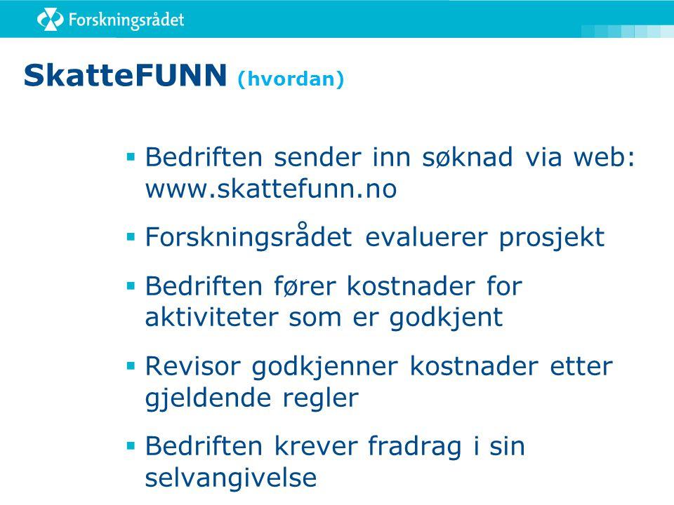 SkatteFUNN (hvordan) Bedriften sender inn søknad via web: www.skattefunn.no. Forskningsrådet evaluerer prosjekt.