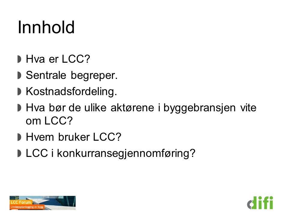 Innhold Hva er LCC Sentrale begreper. Kostnadsfordeling.