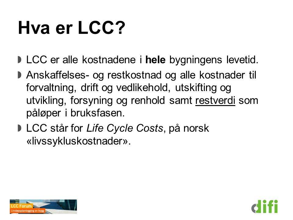 Hva er LCC LCC er alle kostnadene i hele bygningens levetid.