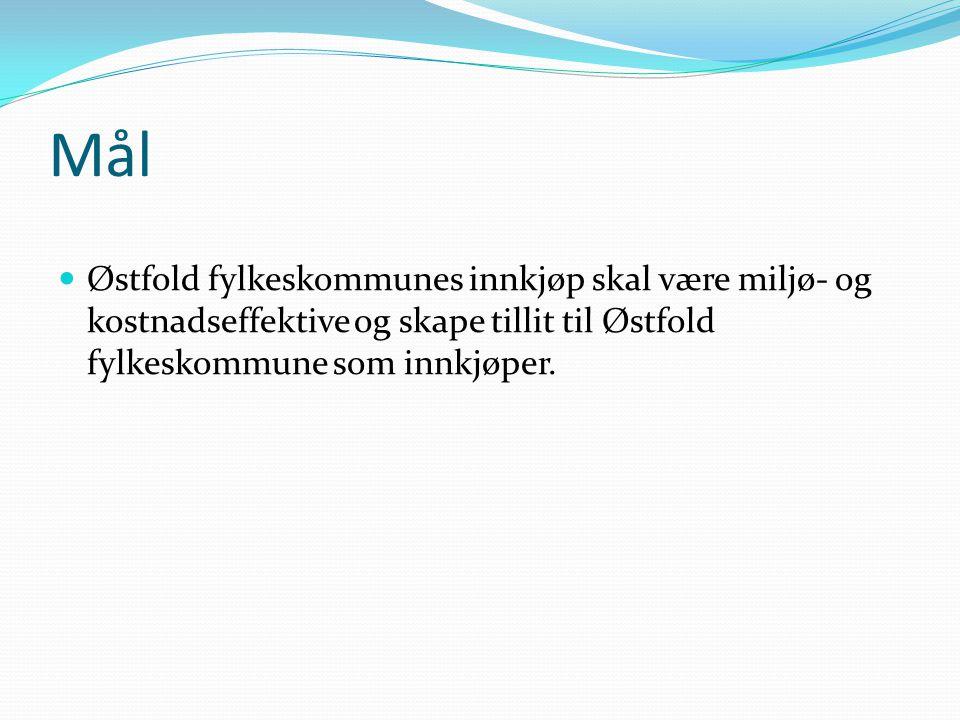 Mål Østfold fylkeskommunes innkjøp skal være miljø- og kostnadseffektive og skape tillit til Østfold fylkeskommune som innkjøper.