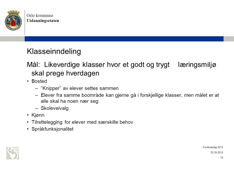 Oslo kommune Utdanningsetaten. Klasseinndeling. Mål: Likeverdige klasser hvor et godt og trygt læringsmiljø skal prege hverdagen.