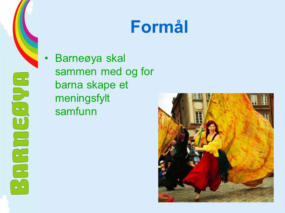 Formål Barneøya skal sammen med og for barna skape et meningsfylt samfunn