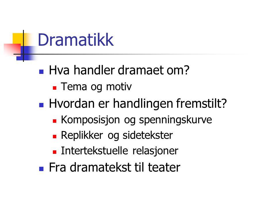 Dramatikk Hva handler dramaet om Hvordan er handlingen fremstilt