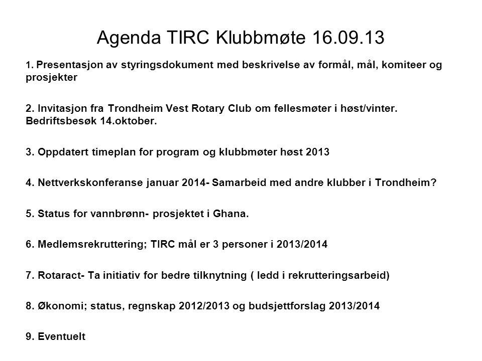 Agenda TIRC Klubbmøte 16.09.13 1. Presentasjon av styringsdokument med beskrivelse av formål, mål, komiteer og prosjekter.