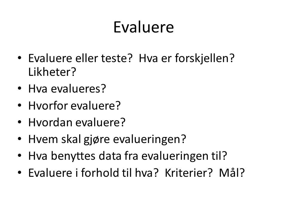 Evaluere Evaluere eller teste Hva er forskjellen Likheter