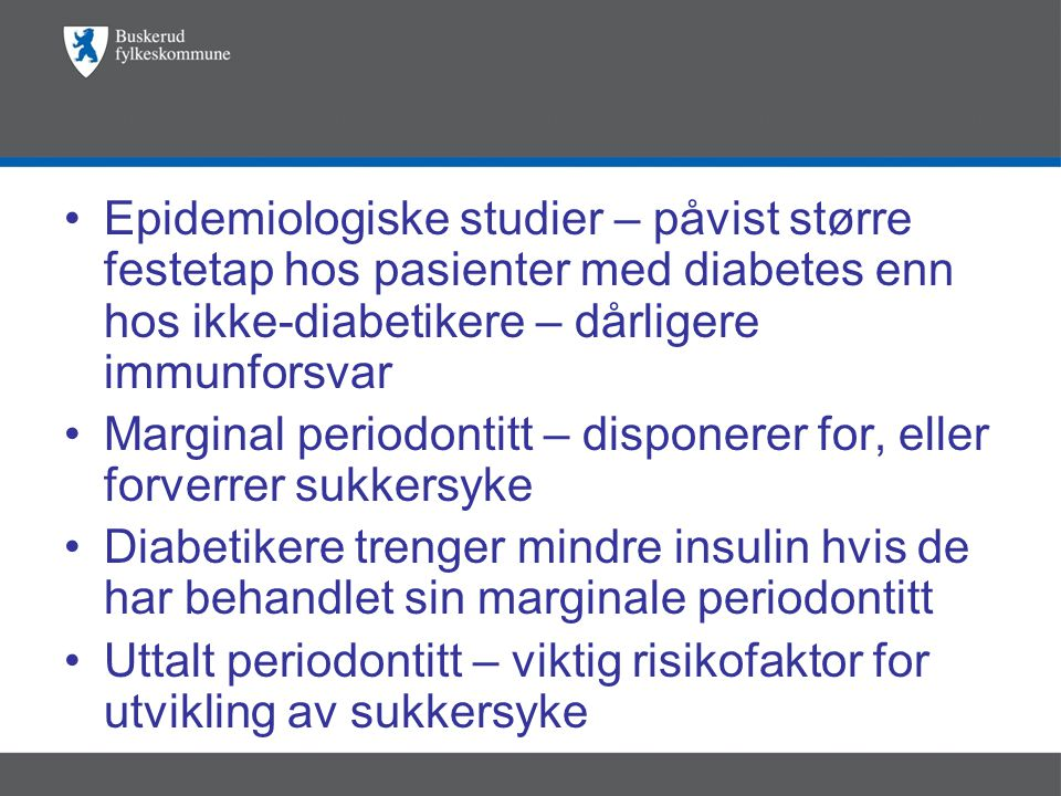 Epidemiologiske studier – påvist større festetap hos pasienter med diabetes enn hos ikke-diabetikere – dårligere immunforsvar