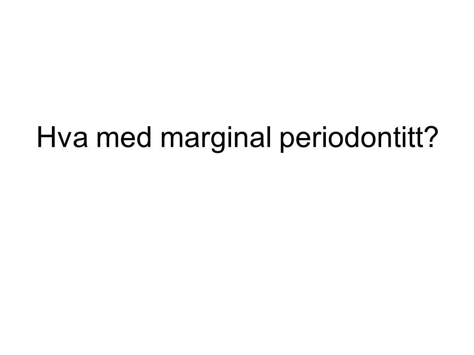 Hva med marginal periodontitt
