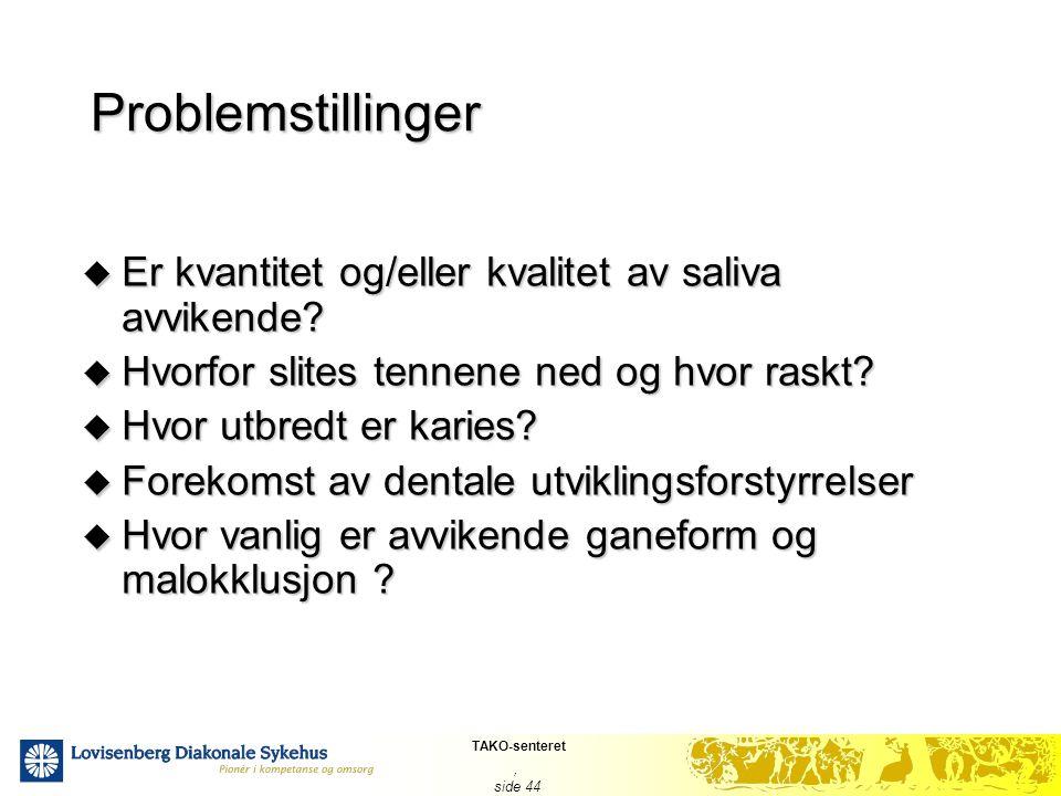 Problemstillinger Er kvantitet og/eller kvalitet av saliva avvikende