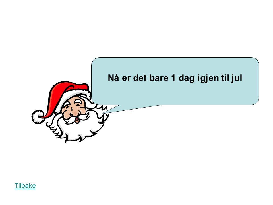 Nå er det bare 1 dag igjen til jul