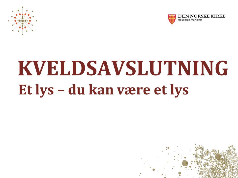 KVELDSAVSLUTNING Et lys – du kan være et lys DEN NORSKE KIRKE