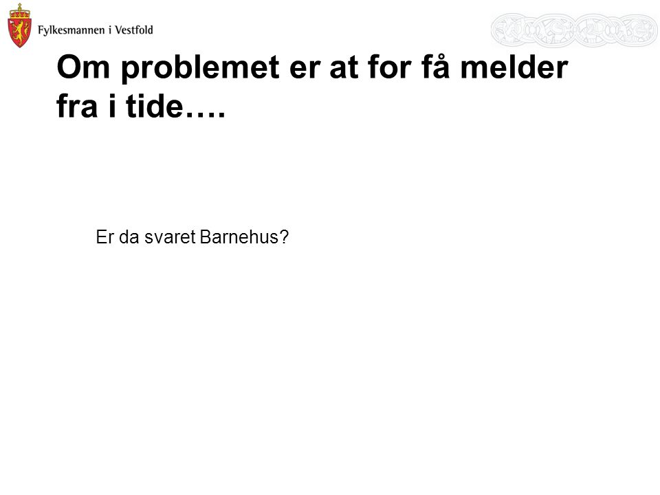 Om problemet er at for få melder fra i tide….