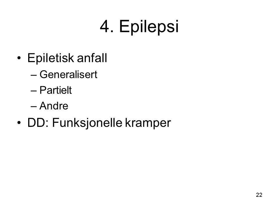 4. Epilepsi Epiletisk anfall DD: Funksjonelle kramper Generalisert