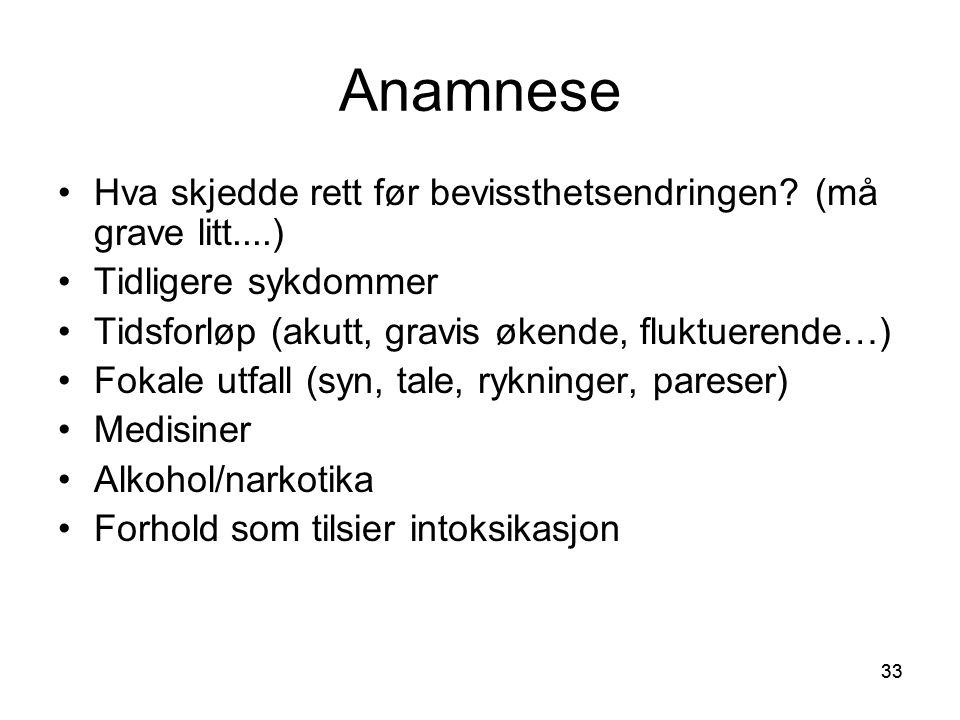 Anamnese Hva skjedde rett før bevissthetsendringen (må grave litt....) Tidligere sykdommer. Tidsforløp (akutt, gravis økende, fluktuerende…)