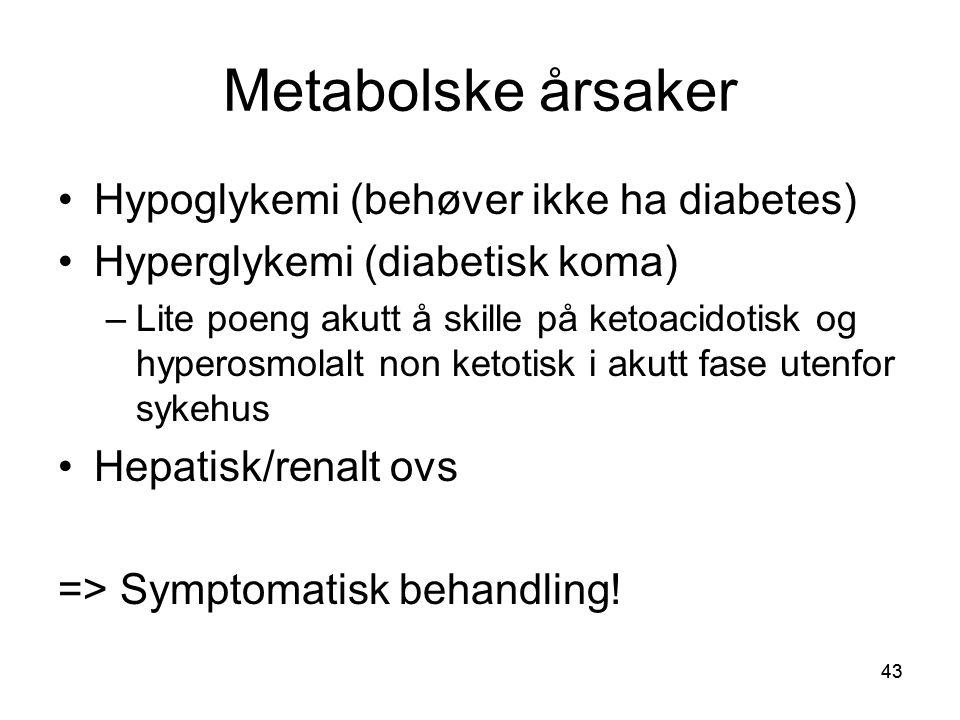 Metabolske årsaker Hypoglykemi (behøver ikke ha diabetes)