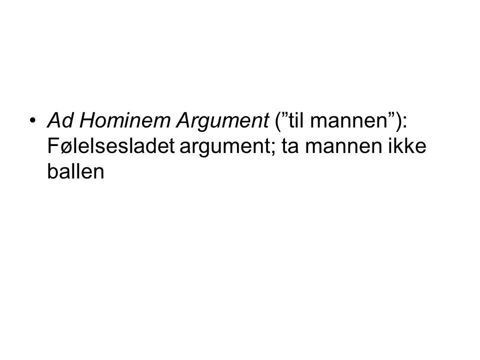 Ad Hominem Argument ( til mannen ): Følelsesladet argument; ta mannen ikke ballen